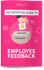 The Definitive Guide To Employee Feedback