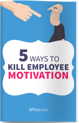 5 Ways To Kill Employee Motivation