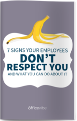 7 Signs Your Employees Does Not Respect You And What You Can Do About It