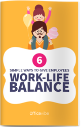 6 Simple Ways To Give Employees Work-Life Balance