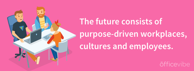 The future consists of purpose-driven workplaces
